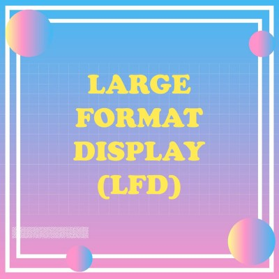 Large Format Display (LFD)